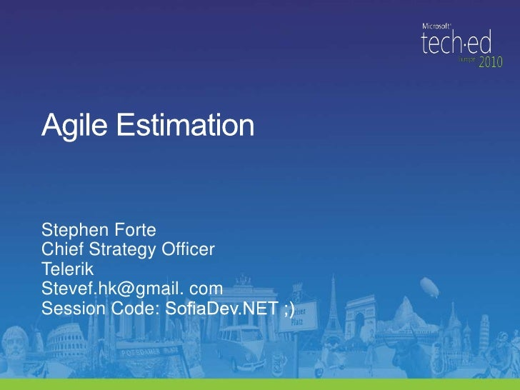 Agile Estimation Stephen Forte Chief Strategy Officer Telerik Stevef.hk@gmail. com Session Code: SofiaDev.NET ;)