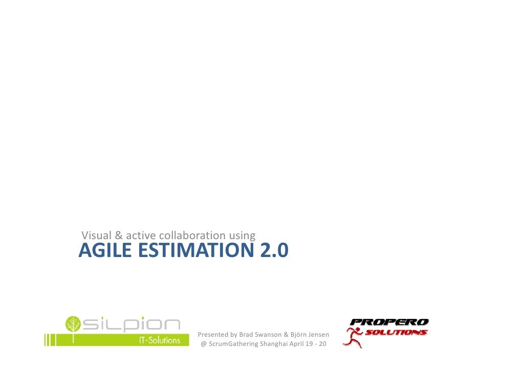 Visual&activecollaborationusingAGILEESTIMATION2.0                       PresentedbyBradSwanson&BjörnJensen   ...