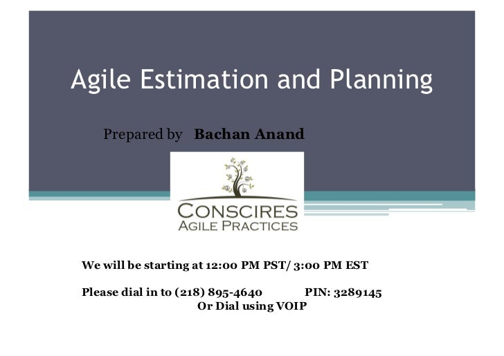 Agile Estimation and Planning   Prepared by Bachan AnandWe will be starting at 12:00 PM PST/ 3:00 PM ESTPlease dial in to ...