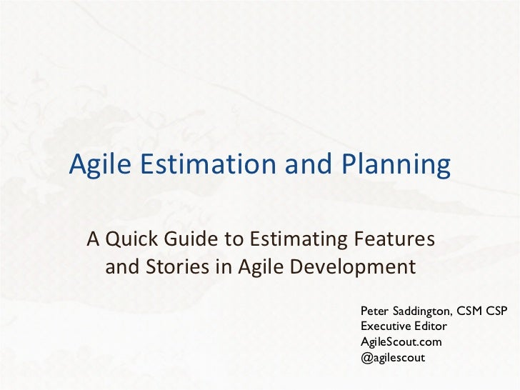 Agile Estimation and Planning A Quick Guide to Estimating Features and Stories in Agile Development Peter Saddington, CSM ...