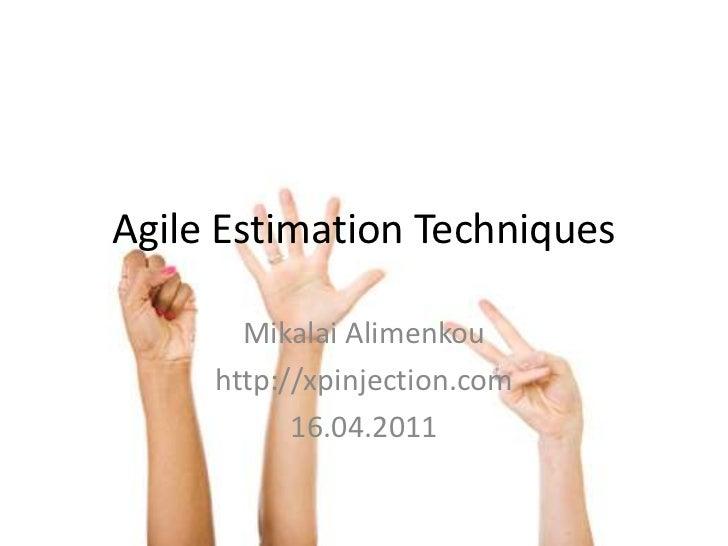 Agile Estimation Techniques<br />Mikalai Alimenkou<br />http://xpinjection.com<br />16.04.2011<br />