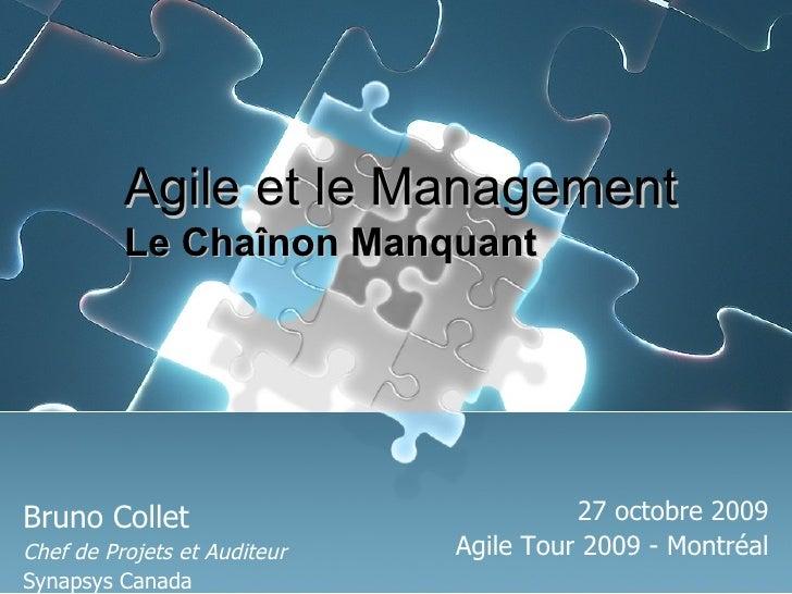 Bruno Collet Chef de Projets et Auditeur Synapsys Canada 27 octobre 2009 Agile Tour 2009 - Montréal Agile et le Management...