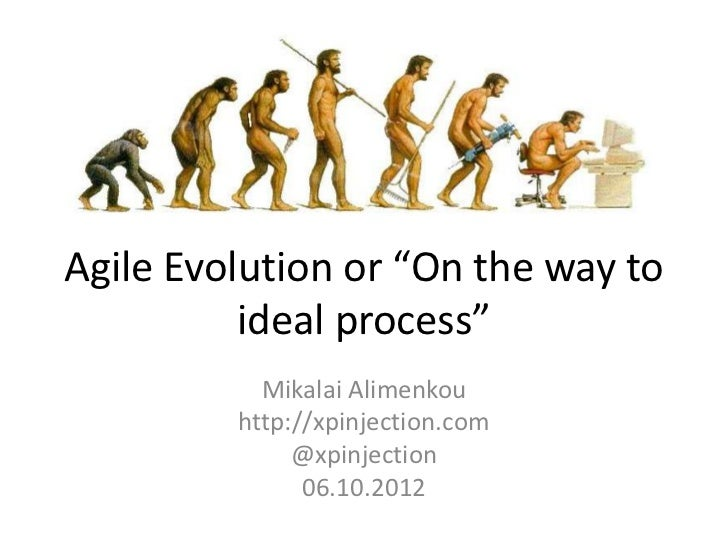 "Agile Evolution or ""On the way to          ideal process""           Mikalai Alimenkou         http://xpinjection.com      ..."