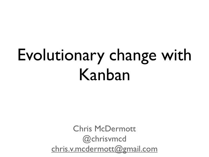 Evolutionary change with         Kanban           Chris McDermott             @chrisvmcd    chris.v.mcdermott@gmail.com