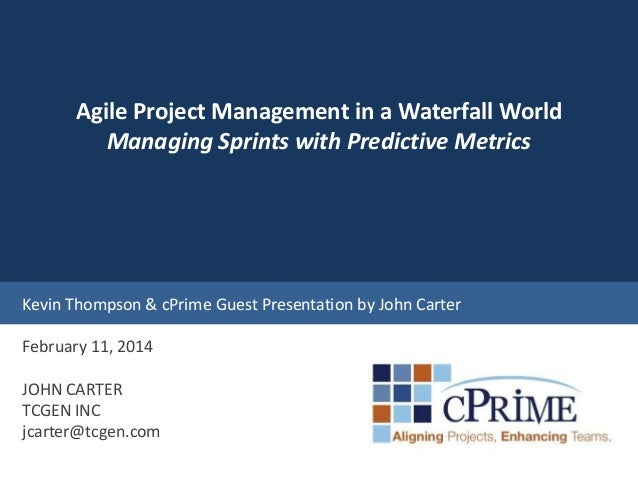 Agile Project Management in a Waterfall World Managing Sprints with Predictive Metrics  Kevin Thompson & cPrime Guest Pres...