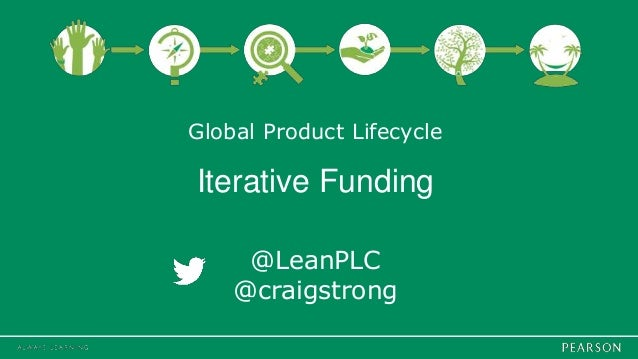 Global Product Lifecycle Iterative Funding @LeanPLC @craigstrong