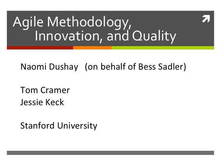 AgileMethodology,                             Innovation,andQuality NaomiDushay(onbehalfofBessSadler)  ...