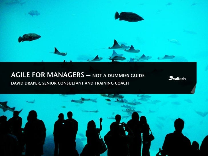 AGILE FOR MANAGERS – NOT A DUMMIES GUIDEDAVID DRAPER, SENIOR CONSULTANT AND TRAINING COACH