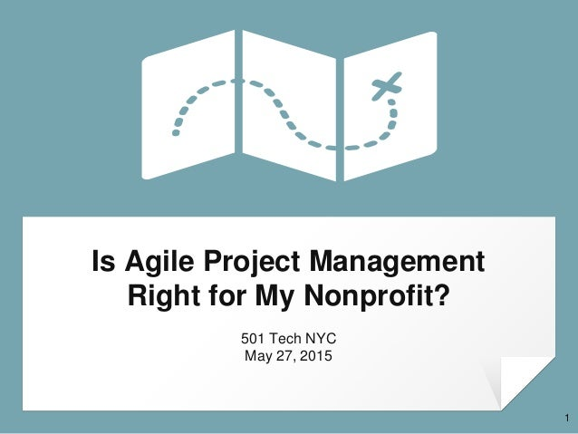 Is Agile Project Management Right for My Nonprofit? 501 Tech NYC May 27, 2015 1