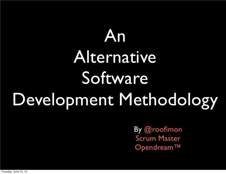 An               Alternative                Software        Development Methodology                       By @roofimon     ...