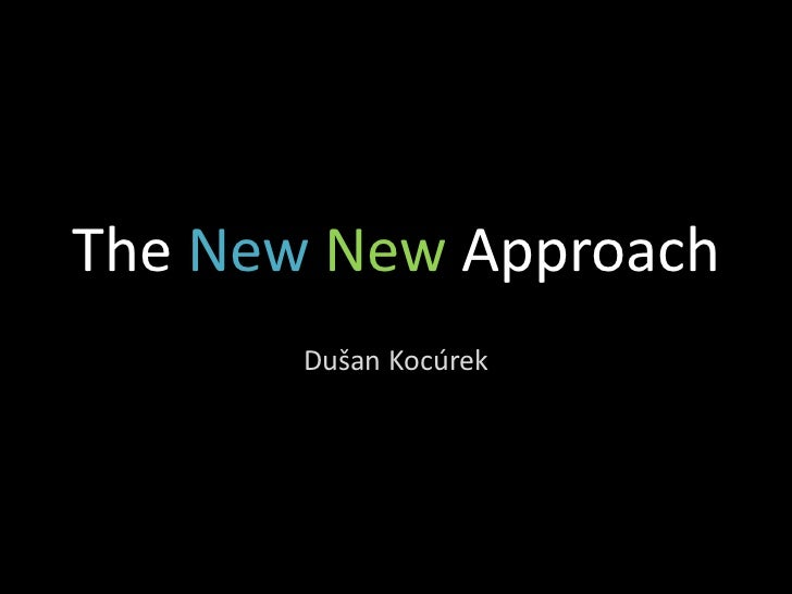 The New New Approach       Dušan Kocúrek
