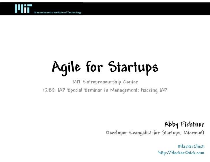Agile for Startups             MIT Entrepreneurship Center15.S51 IAP Special Seminar in Management: Hacking IAP           ...