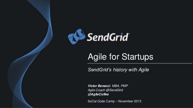Agile for Startups SendGrid's history with Agile  Victor Bonacci MBA, PMP Agile Coach @SendGrid @AgileCoffee SoCal Code Ca...