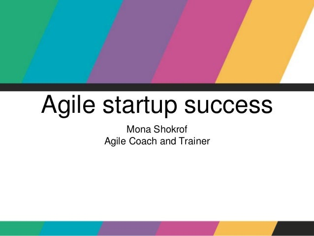 Agile startup success Mona Shokrof Agile Coach and Trainer