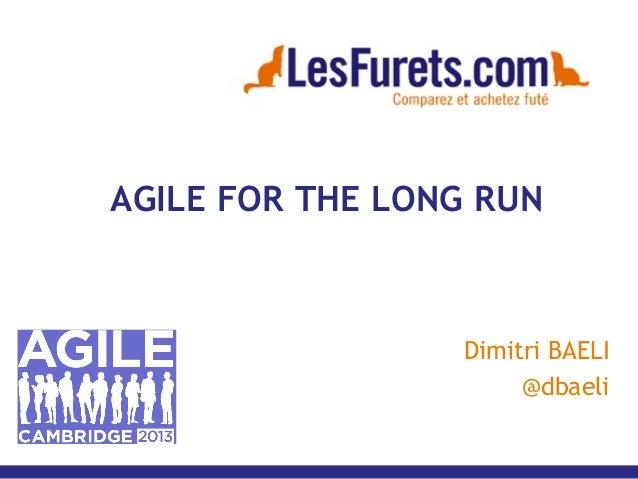 AGILE FOR THE LONG RUN Dimitri BAELI @dbaeli