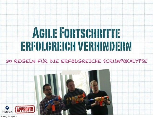 AgileFortschritteerfolgreichverhindern30 REGELN FÜR DIE ERFOLGREICHE SCRUMPOKALYPSEMontag, 22. April 13