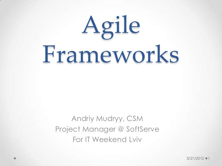 AgileFrameworks     Andriy Mudryy, CSMProject Manager @ SoftServe     For IT Weekend Lviv                              3/2...
