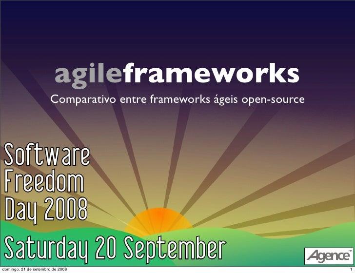 agileframeworks                       Comparativo entre frameworks ágeis open-source     domingo, 21 de setembro de 2008  ...