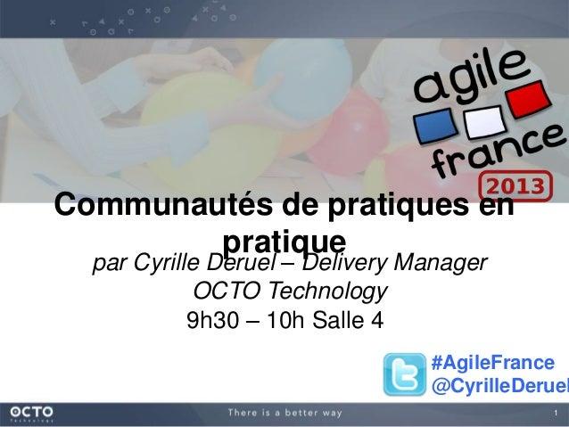 1Communautés de pratiques enpratiquepar Cyrille Deruel – Delivery ManagerOCTO Technology9h30 – 10h Salle 4#AgileFrance@Cyr...