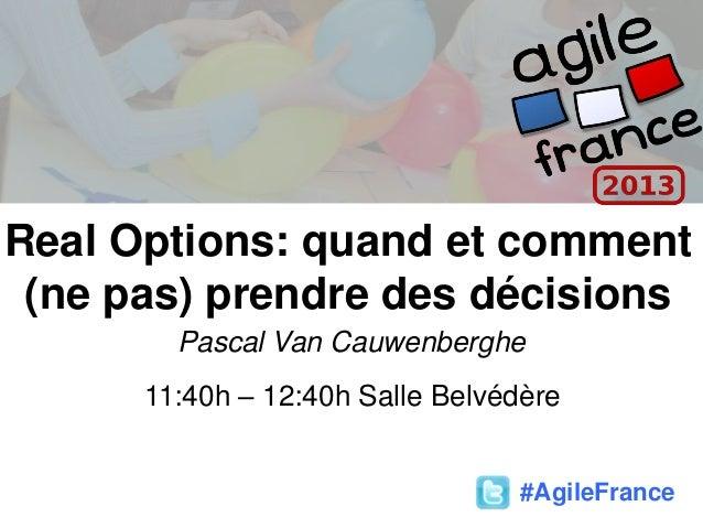 Real Options: quand et comment(ne pas) prendre des décisionsPascal Van Cauwenberghe11:40h – 12:40h Salle Belvédère#AgileFr...