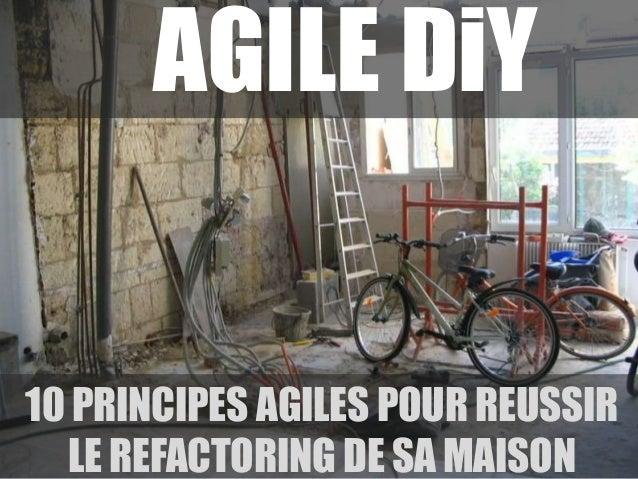 AGILE DiY 10 PRINCIPES AGILES POUR REUSSIR LE REFACTORING DE SA MAISON