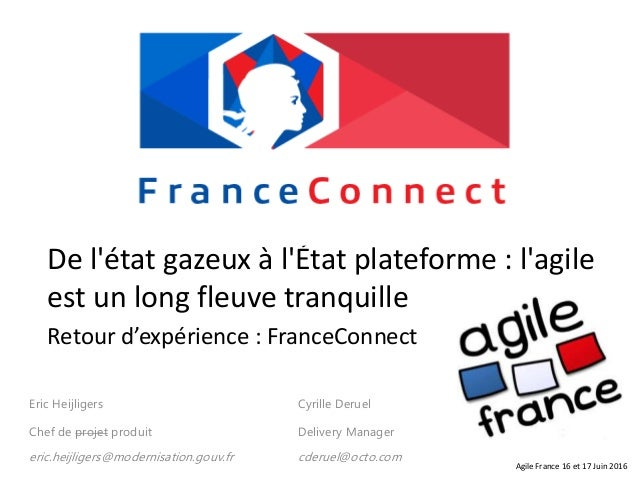 De l'état gazeux à l'État plateforme : l'agile est un long fleuve tranquille Retour d'expérience : FranceConnect Eric Heij...
