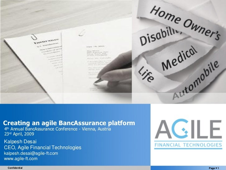 Creating an agile BancAssurance platform 4th Annual BancAssurance Conference - Vienna, Austria 23rd April, 2009 Kalpesh De...