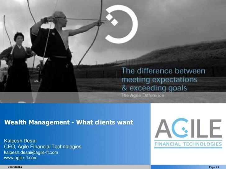 Wealth Management - What clients want  Kalpesh Desai CEO, Agile Financial Technologies kalpesh.desai@agile-ft.com         ...