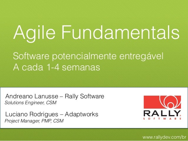 Agile Fundamentals   Software potencialmente entregável   A cada 1-4 semanasAndreano Lanusse – Rally SoftwareSolutions Eng...