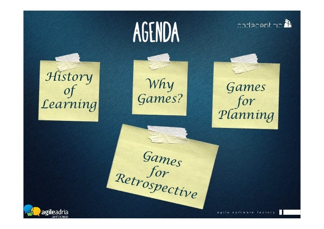 a g i l e s o f t w a r e f a c t o r y History of Learning Why Games? Games for Planning Games forRetrospective AGENDA