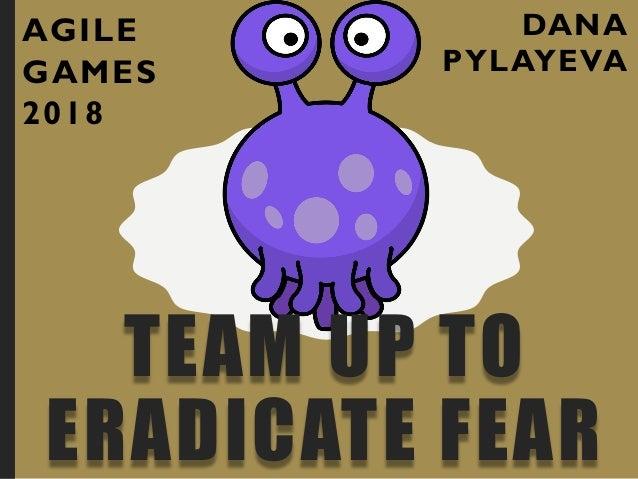 DANA PYLAYEVA TEAM UP TO ERADICATE FEAR AGILE GAMES 2018