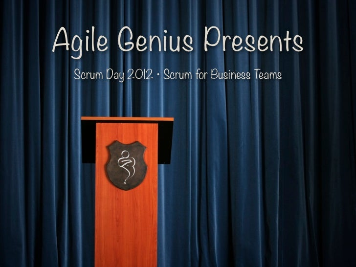 Agile Genius Presents Scrum Day 2012 • Scrum for Business Teams
