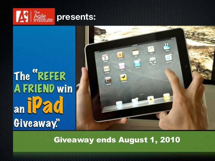 "presents:     The ""REFER A FRIEND win  aniPad Giveaway.""         Giveaway ends August 1, 2010"