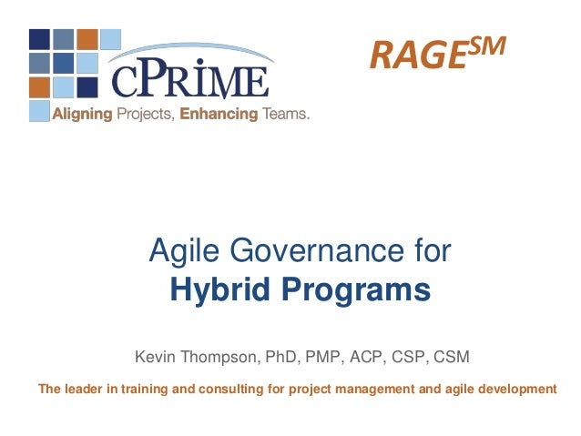 SM RAGE  Agile Governance for Hybrid Programs Kevin Thompson, PhD, PMP, ACP, CSP, CSM The leader in training and consultin...