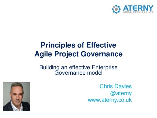 Principles of Effective Agile Project Governance Building an effective Enterprise Governance model Chris Davies @aterny ww...