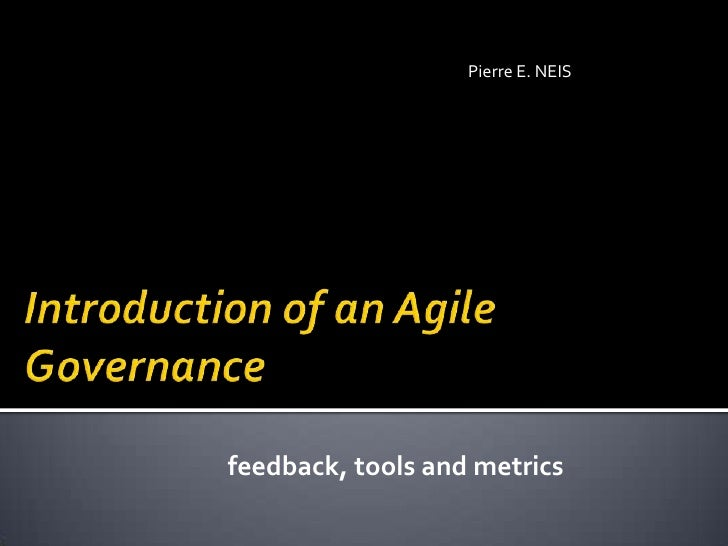 Pierre E. NEIS<br />Introduction of an Agile Governance<br />feedback, tools and metrics<br />