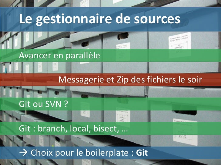 Le gestionnaire de sources    Choix pour le boilerplate :  Git Avancer en parallèle Messagerie et Zip des fichiers le soi...