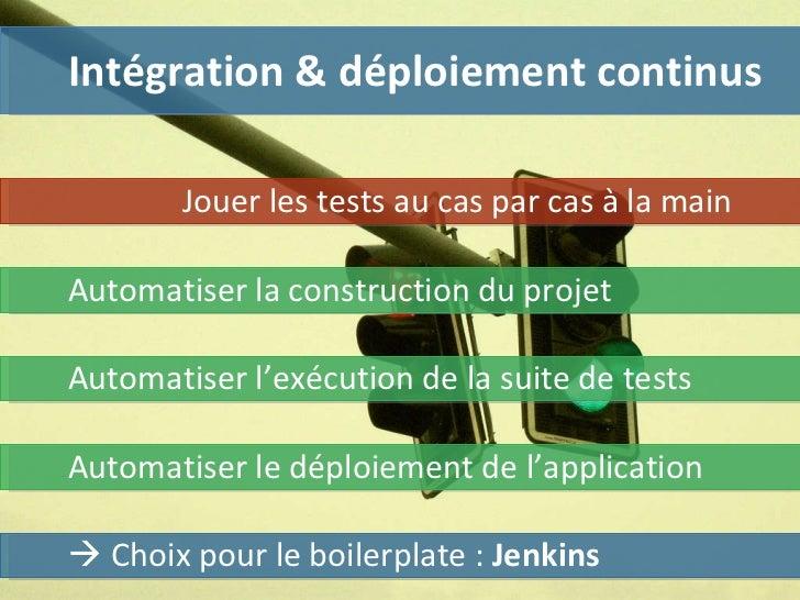 Intégration & déploiement continus    Choix pour le boilerplate :  Jenkins Jouer les tests au cas par cas à la main Autom...