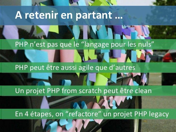 """PHP n'est pas que le """"langage pour les nuls"""" PHP peut être aussi agile que d'autres  A retenir en partant … Un projet PHP ..."""