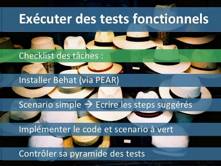 Exécuter des tests fonctionnels Installer Behat (via PEAR) Contrôler sa pyramide des tests Checklist des tâches :  Scenari...