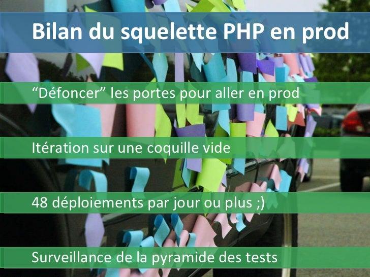 """Bilan du squelette PHP en prod """" Défoncer"""" les portes pour aller en prod 48 déploiements par jour ou plus ;)  Surveillance..."""