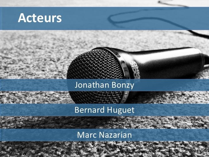 Marc Nazarian Bernard Huguet Jonathan Bonzy Acteurs