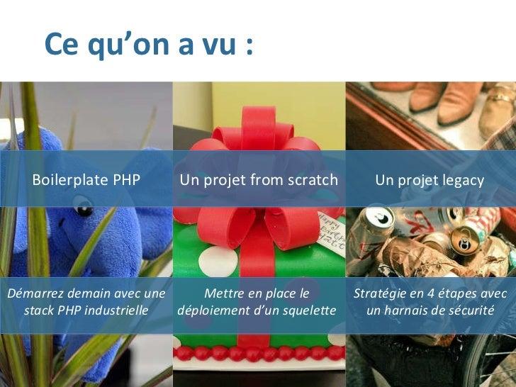 Ce qu'on a vu : Boilerplate PHP Un projet from scratch Un projet legacy Démarrez demain avec une stack PHP industrielle Me...