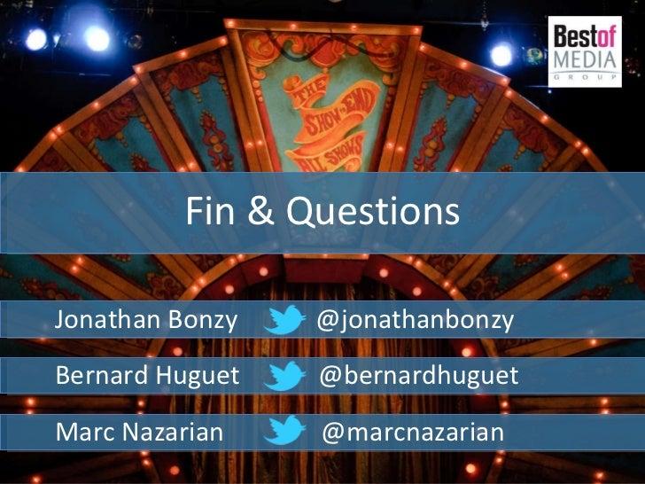 Fin & Questions Jonathan Bonzy  @jonathanbonzy Bernard Huguet  @bernardhuguet Marc Nazarian  @marcnazarian