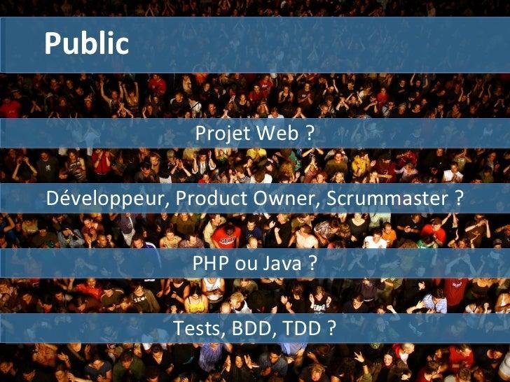 Tests, BDD, TDD ? Public Projet Web ? Développeur, Product Owner, Scrummaster ? PHP ou Java ?