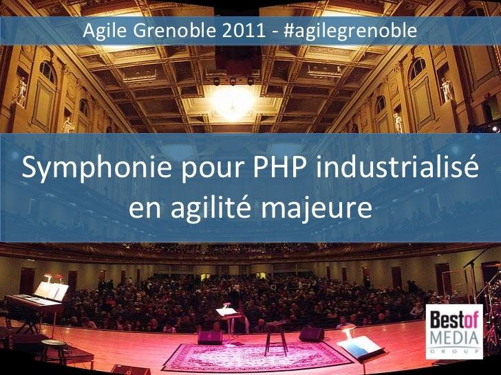 Symphonie pour PHP industrialisé en agilité majeure Agile Grenoble 2011 - #agilegrenoble