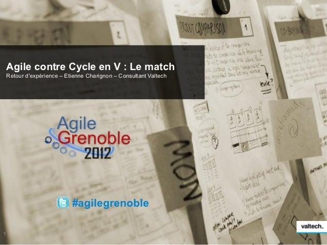 Agile contre Cycle en V : Le match    Retour dexpérience – Etienne Charignon – Consultant Valtech                         ...