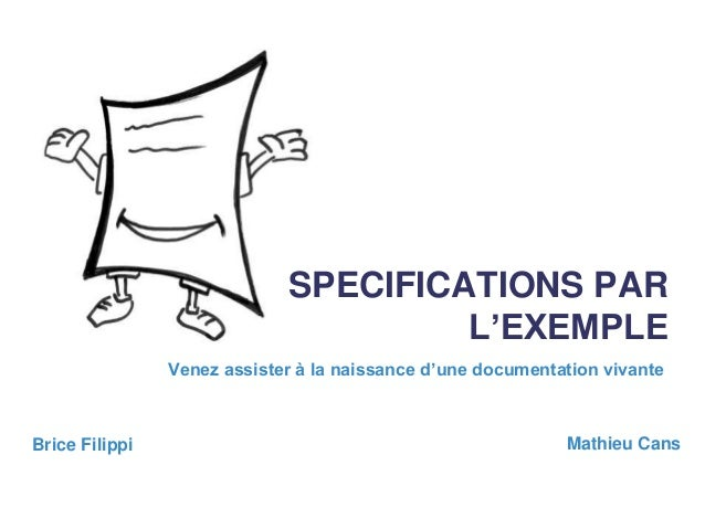 SPECIFICATIONS PAR L'EXEMPLE Venez assister à la naissance d'une documentation vivante Mathieu CansBrice Filippi