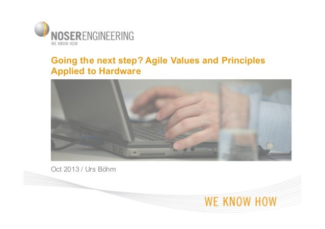 Going the next step? Agile Values and Principles Applied to Hardware  Oct 2013 / Urs Böhm