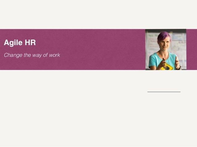 Change the way of work Agile HR @zuzuzka Zuzi Sochova sochova.com
